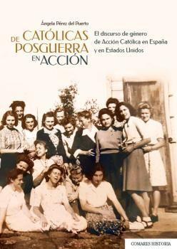 CATOLICAS DE POSGUERRA EN ACCION. EL DISCURSO DE GENERO DE ACCION