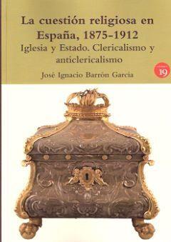 LA CUESTIÓN RELIGIOSA EN ESPAÑA, 1875-1912