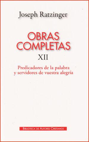 OBRAS COMPLETAS DE JOSEPH RATZINGER. XII: PREDICADORES DE LA PALABRA Y SERVIDORE