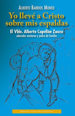YO LLEVÉ A CRISTO SOBRE MIS ESPALDAS. EL VBLE. ALBERTO CAPELLÁN ZUAZO, ADORADOR