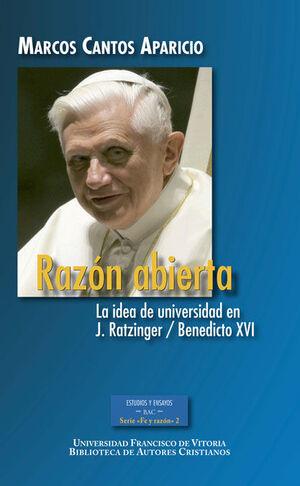 RAZÓN ABIERTA. LA IDEA DE UNIVERSIDAD EN J. RATZINGER / BENEDICTO XVI