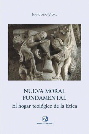 NUEVA MORAL FUNDAMENTAL. EL HOGAR TEOLÓGICO DE LA ÉTICA