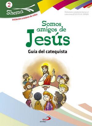 SOMOS AMIGOS DE JESÚS. SHEMA 2 (GUÍA DEL CATEQUISTA). INICIACIÓN CRISTIANA DE NI