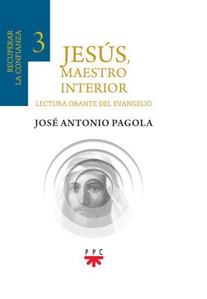 JESUS, MAESTRO INTERIOR 3.RECUPERAR LA CONFIANZA