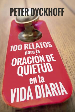 100 RELATOS PARA LA ORACIÓN DE QUIETUD EN LA VIDA DIARIA