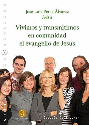 VIVIMOS Y TRANSMITIMOS EN COMUNIDAD EL EVANGELIO DE JESÚS