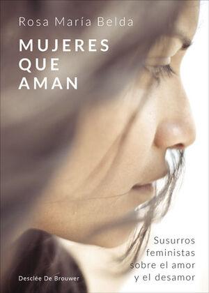 MUJERES QUE AMAN. SUSURROS FEMINISTAS SOBRE EL AMOR Y EL DESAMOR