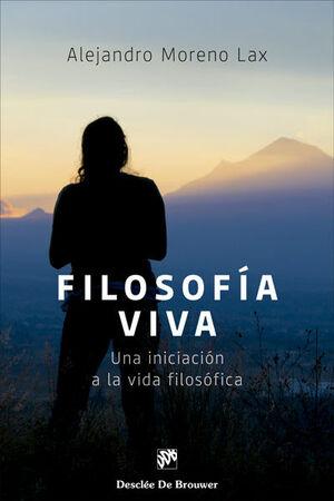 FILOSOFIA VIVA:UNA INICIACION A LA VIDA FILOSOFICA
