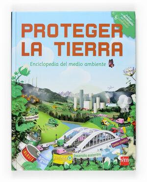 PROTEGER LA TIERRA: ENCICLOPEDIA DEL MEDIO AMBIENTE