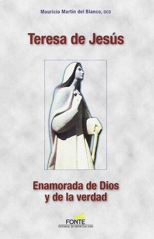 TERESA DE JESÚS : ENAMORADA DE DIOS Y DE LA VERDAD