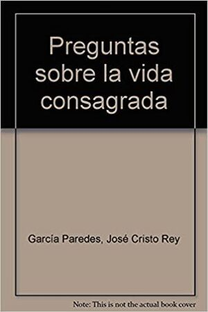 PREGUNTAS SOBRE LA VIDA CONSAGRADA