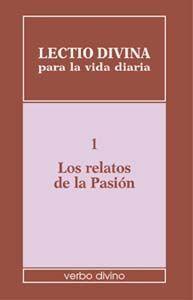 LECTIO DIVINA PARA LA VIDA DIARIA: LOS RELATOS DE LA PASIÓN