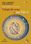 LLAMADOS AL AMOR. TEOLOGÍA DEL CUERPO EN JUAN PABLO II