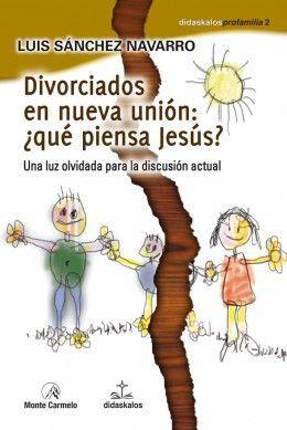 DIVORCIADOS EN NUEVA UNIÓN: ¿QUÉ PIENSA JESÚS?