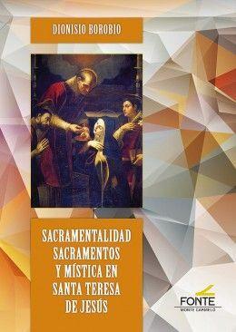 SACRAMENTALIDAD SACRAMENTOS Y MÍSTICA EN SANTA TERESA DE JESÚS