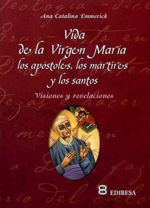 VIDA DE LA VIRGEN MARÍA, LOS APÓSTOLES, LOS MÁRTIRES Y LOS SANTOS