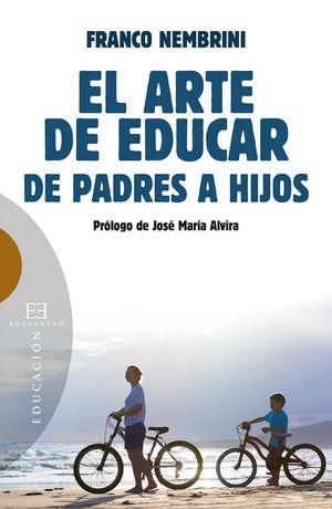 ARTE DE EDUCAR, EL. DE PADRES A HIJOS