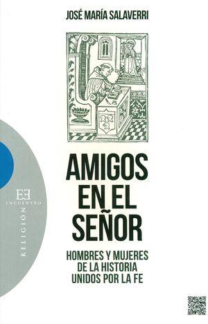 AMIGOS DEL SEÑOR. HOMBRES Y MUJERES DE LA HISTORIA UNIDOS POR LA FE