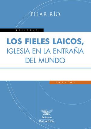 LOS FIELES LAICOS, IGLESIA EN LA ENTRAÑA DEL MUNDO