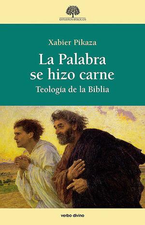LA PALABRA SE HIZO CARNE. TEOLOGIA DE LA BIBLIA. PIKAZA IBARRONDO, XABIER.  Libro en papel. 9788490736388 Cruz de Elvira