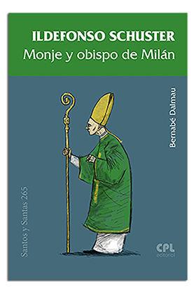 ILDEFONSO SCHUSTER, MONJE Y OBISPO DE MILÁN