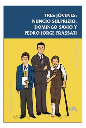 TRES JOVENES:NUNCIO SULPRIZIO,DOMINGO SAVIO Y PEDRO J.FRASSATI