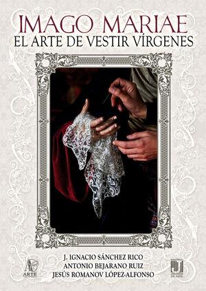 IMAGO MARIAE. ARTE DE VESTIR VIRGENES