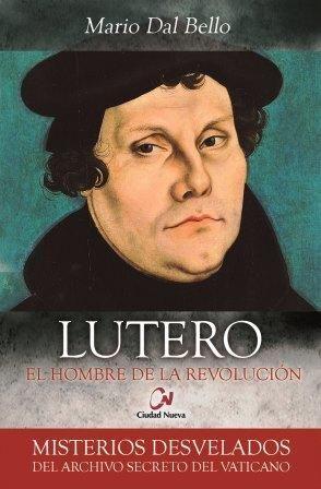 LUTERO. EL HOMBRE DE LA REVOLUCIÓN