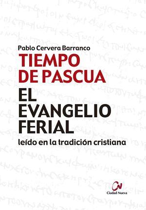 EL EVANGELIO FERIAL EN LA TRADICION CRISTIANA. TIEMPO DE PASCUA